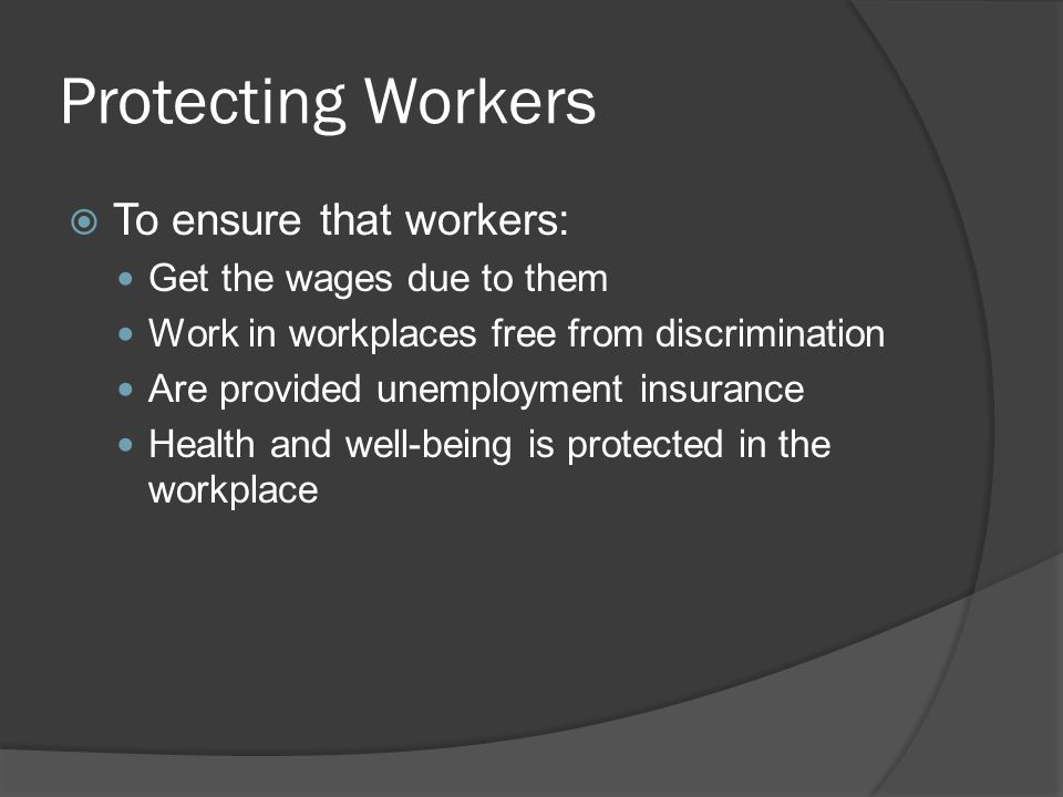 Protecting Workers To ensure that workers: Get the wages due to them