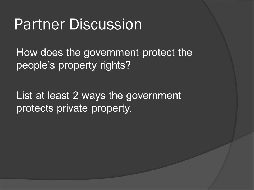Partner Discussion How does the government protect the people's property rights.