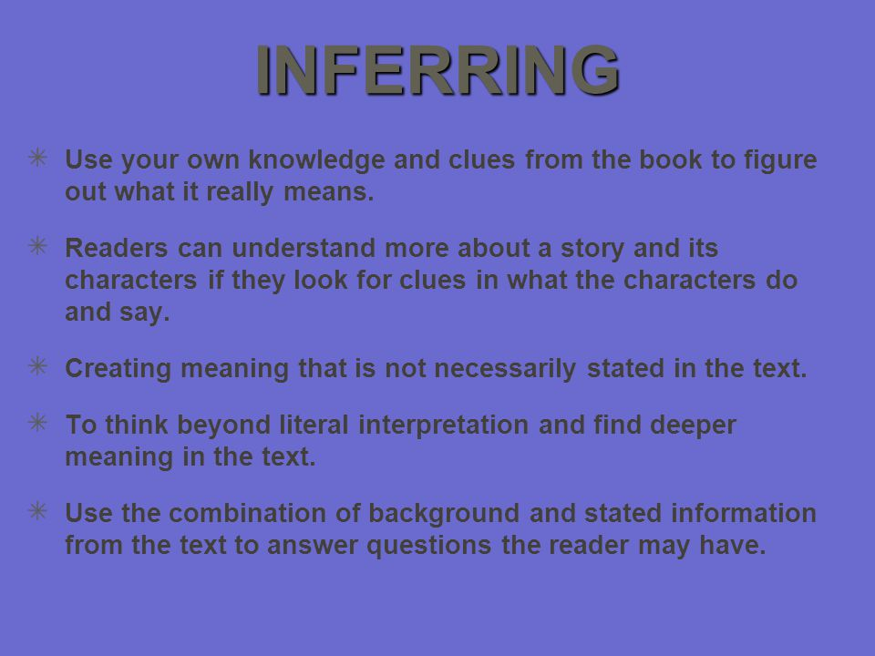 INFERRING Use your own knowledge and clues from the book to figure out what it really means.
