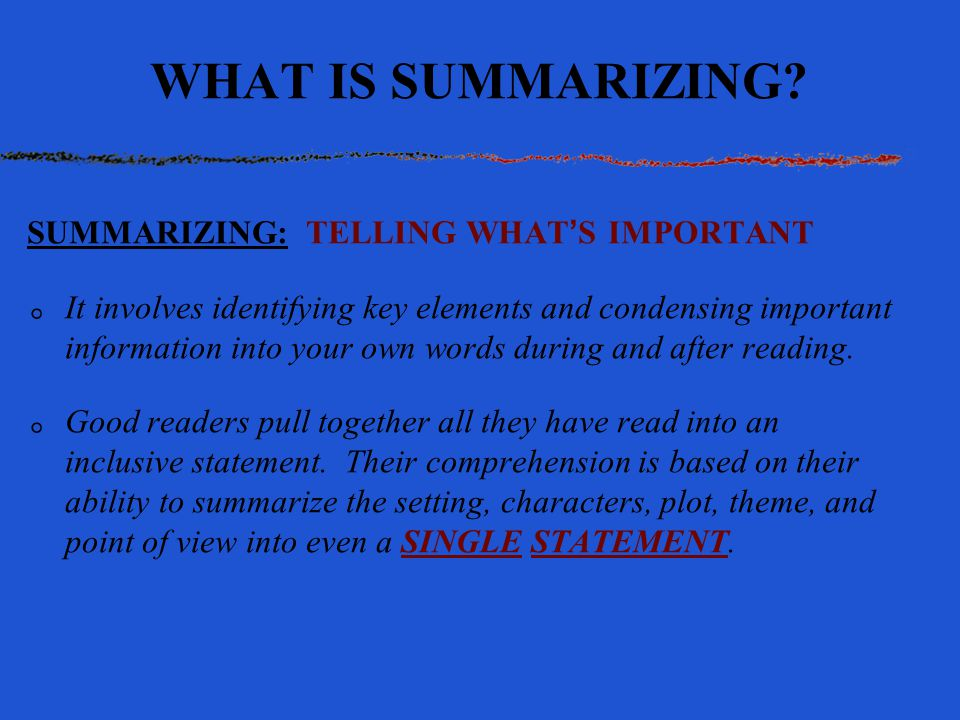 WHAT IS SUMMARIZING SUMMARIZING: TELLING WHAT'S IMPORTANT