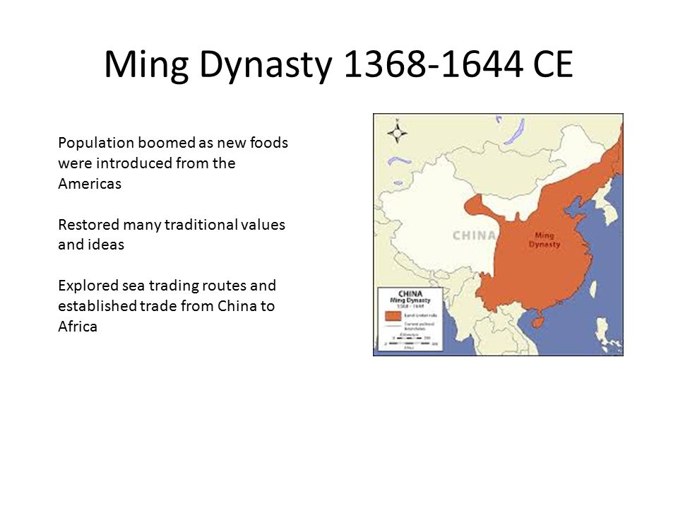 Ming Dynasty CE Population boomed as new foods were introduced from the Americas. Restored many traditional values and ideas.