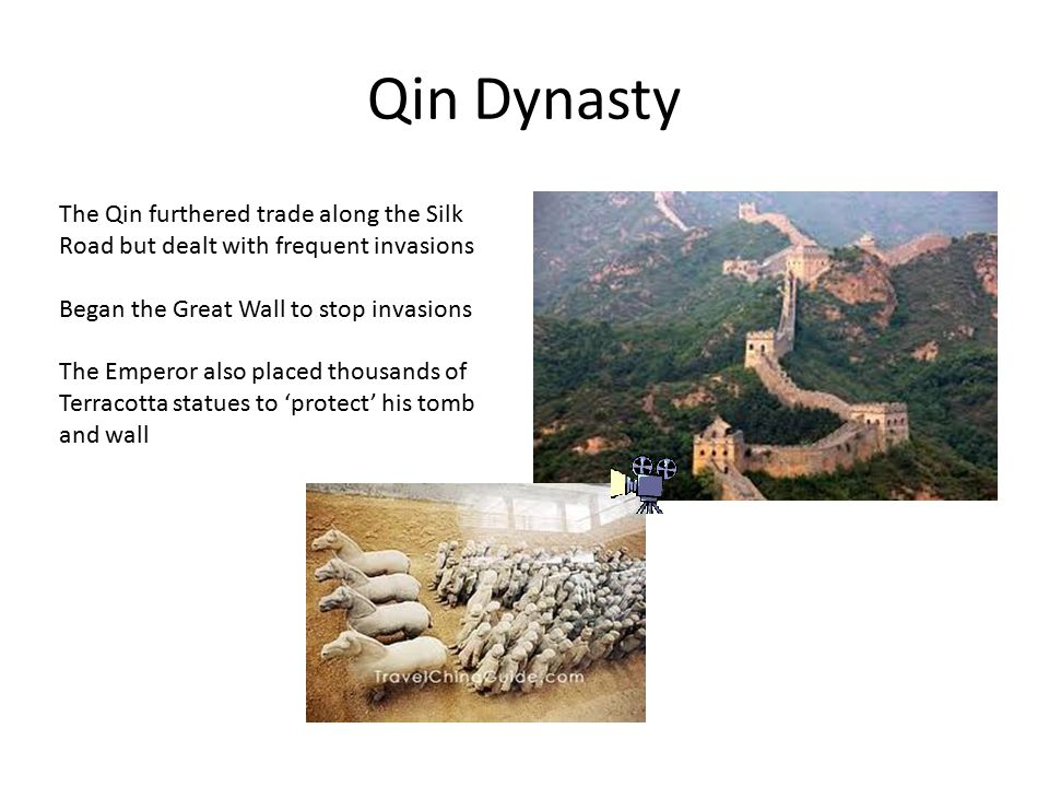 Qin Dynasty The Qin furthered trade along the Silk Road but dealt with frequent invasions. Began the Great Wall to stop invasions.