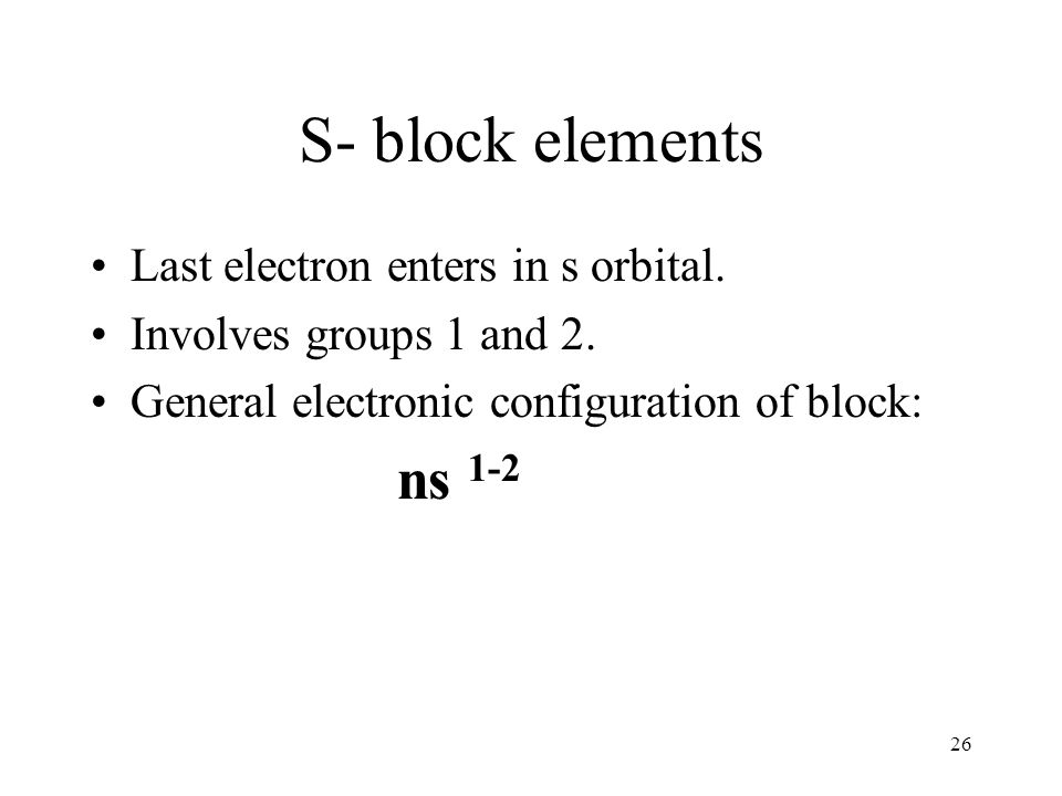 S- block elements Last electron enters in s orbital.
