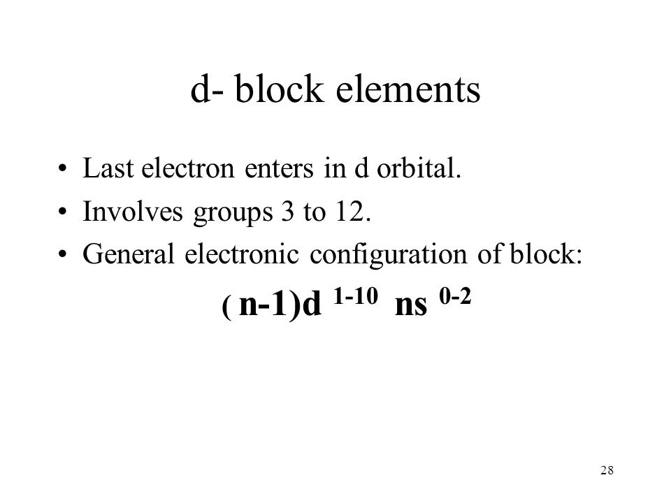 d- block elements Last electron enters in d orbital.