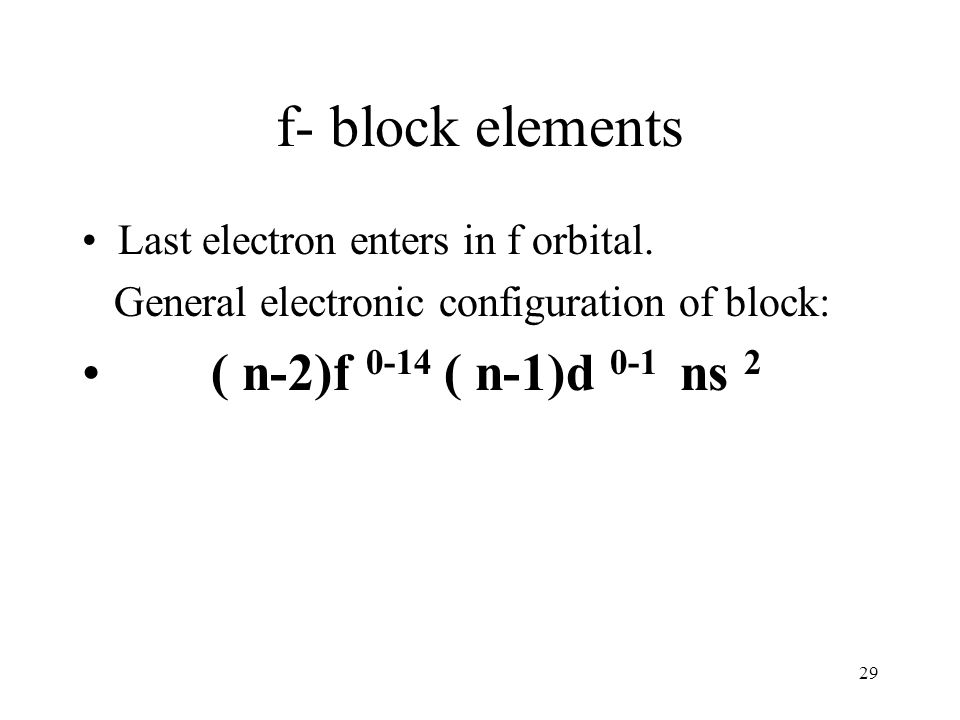 f- block elements ( n-2)f 0-14 ( n-1)d 0-1 ns 2
