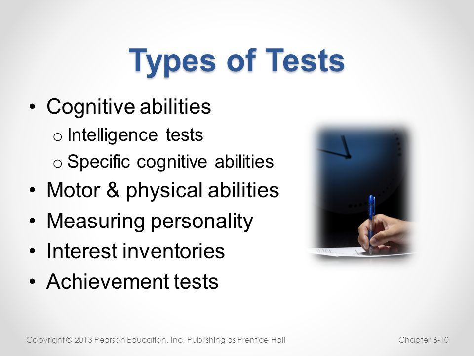 Types of Tests Cognitive abilities Motor & physical abilities