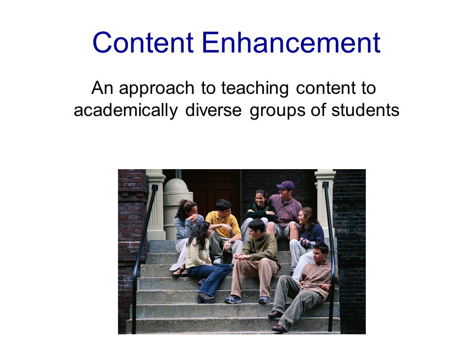 Content Enhancement An approach to teaching content to academically diverse groups of students.