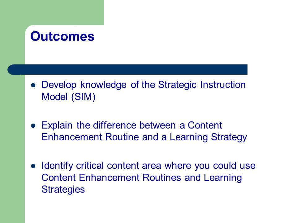 Outcomes Develop knowledge of the Strategic Instruction Model (SIM)