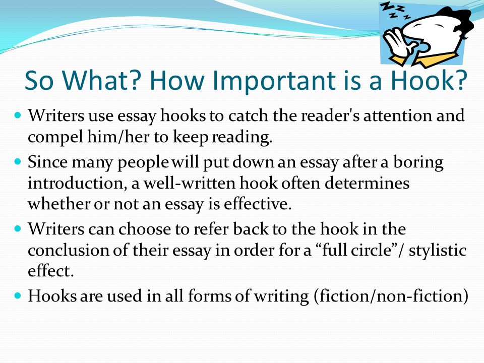 writing a great hook for an essay 2013-12-30  not sure how to write good hook sentences  for example, if you are writing an argumentative essay, your hook should reflect the strength of your argument,.
