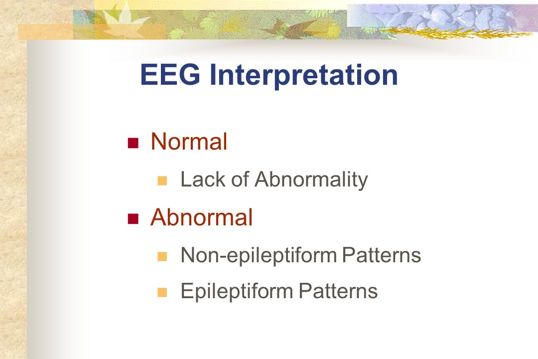 EEG Interpretation Normal Abnormal Lack of Abnormality
