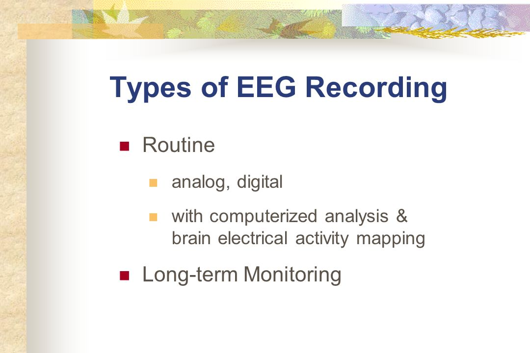 Types of EEG Recording Routine Long-term Monitoring analog, digital