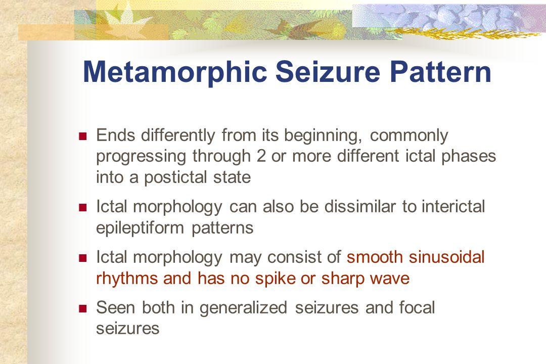 Metamorphic Seizure Pattern