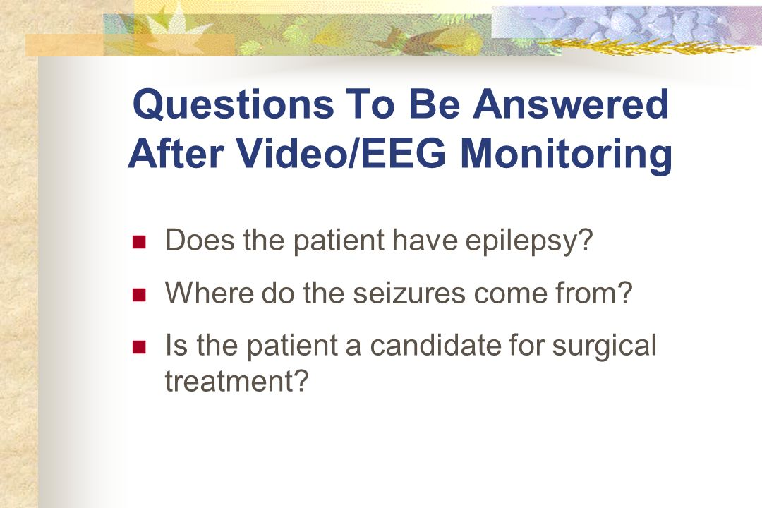 Questions To Be Answered After Video/EEG Monitoring
