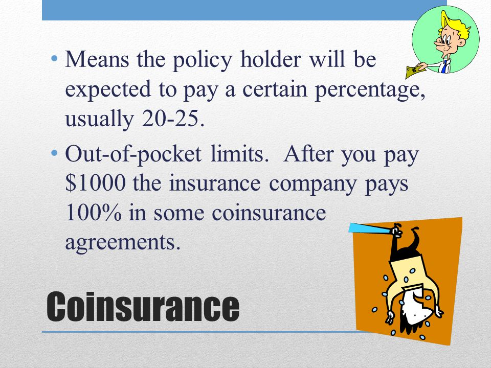 Means the policy holder will be expected to pay a certain percentage, usually