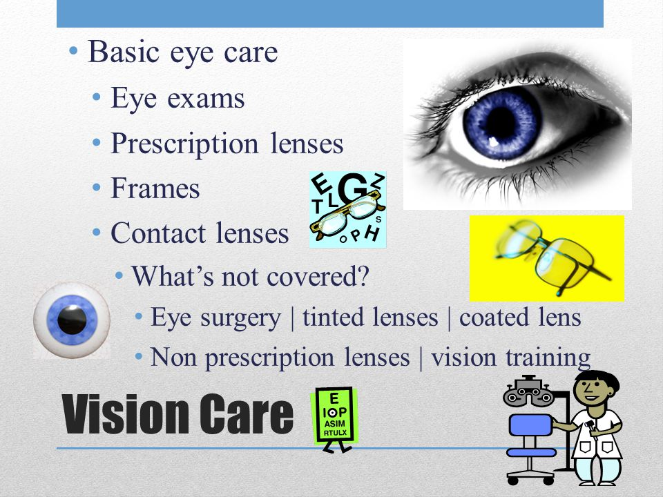 Vision Care Basic eye care Eye exams Prescription lenses Frames