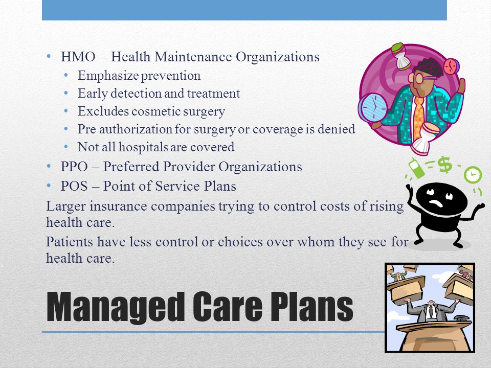 Managed Care Plans HMO – Health Maintenance Organizations