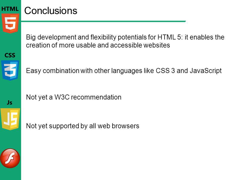 Conclusions Big development and flexibility potentials for HTML 5: it enables the creation of more usable and accessible websites.