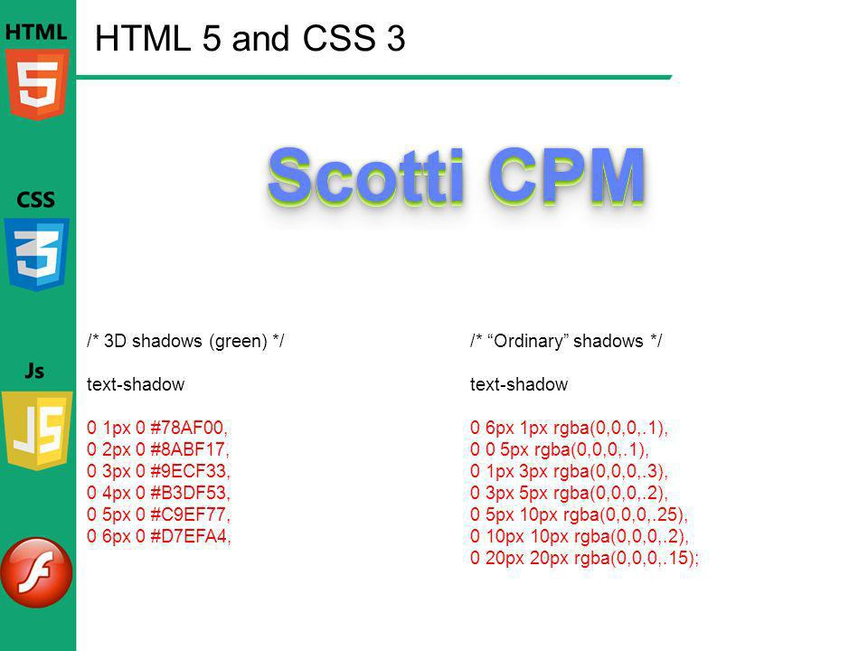 HTML 5 and CSS 3 /* 3D shadows (green) */ text-shadow 0 1px 0 #78AF00,