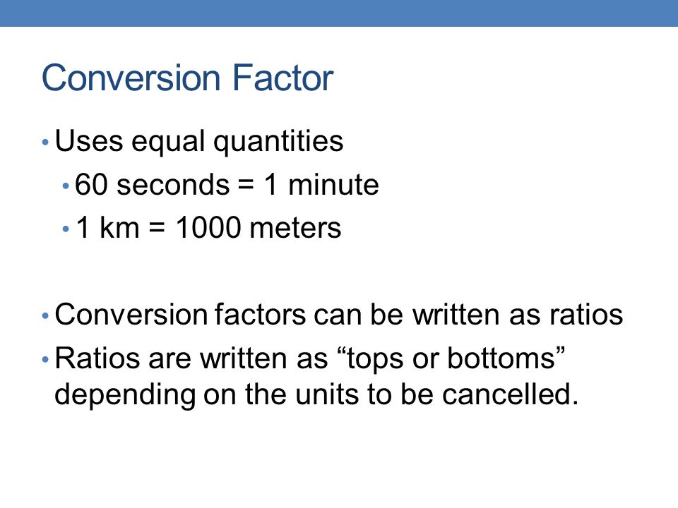 Conversion Factor Uses equal quantities 60 seconds = 1 minute