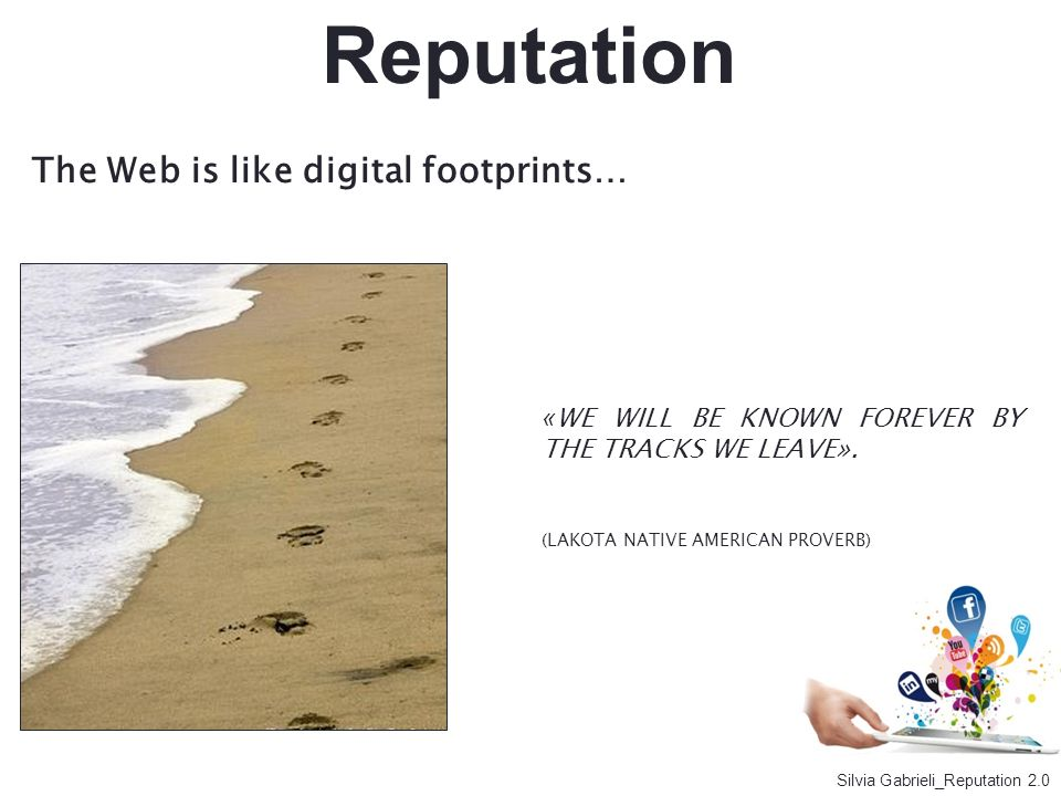 Reputation The Web is like digital footprints…