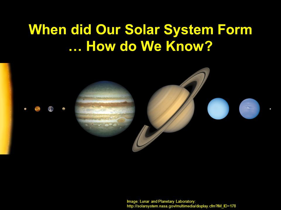 When did Our Solar System Form … How do We Know
