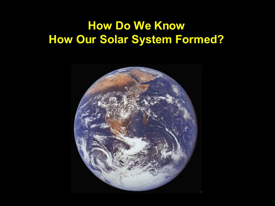 How Do We Know How Our Solar System Formed