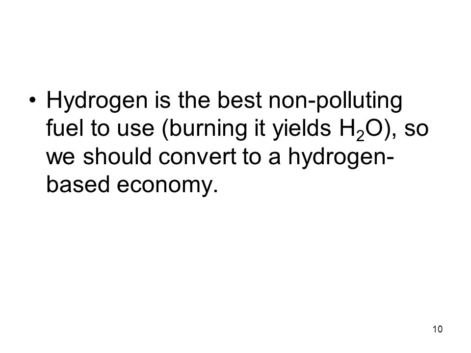 Hydrogen is the best non-polluting fuel to use (burning it yields H2O), so we should convert to a hydrogen-based economy.