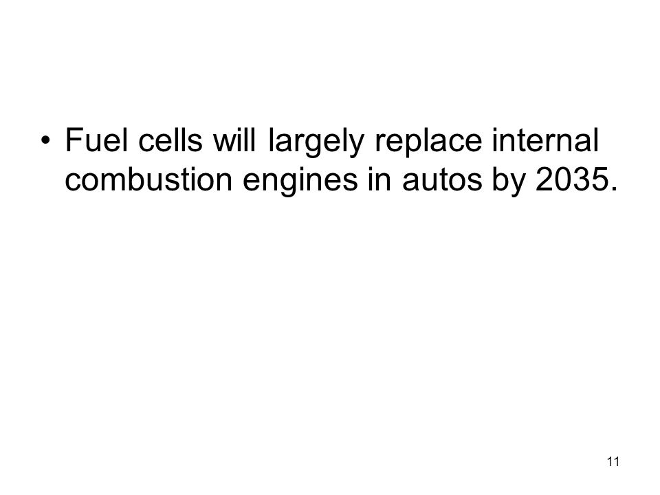 Fuel cells will largely replace internal combustion engines in autos by 2035.