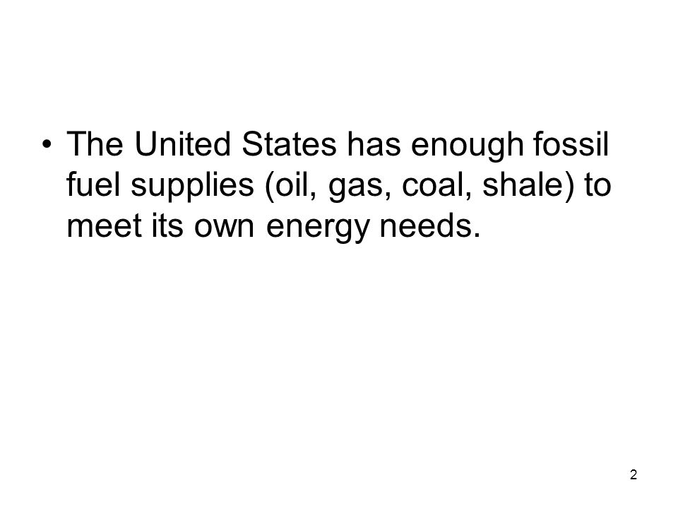 The United States has enough fossil fuel supplies (oil, gas, coal, shale) to meet its own energy needs.