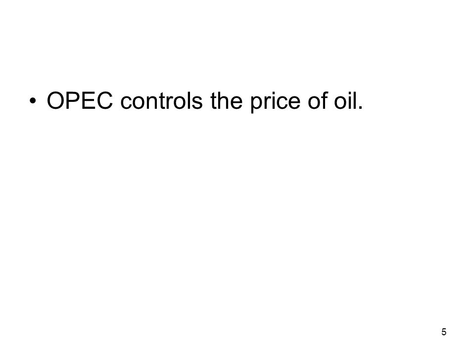 OPEC controls the price of oil.