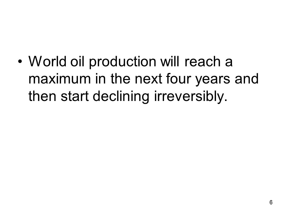 World oil production will reach a maximum in the next four years and then start declining irreversibly.