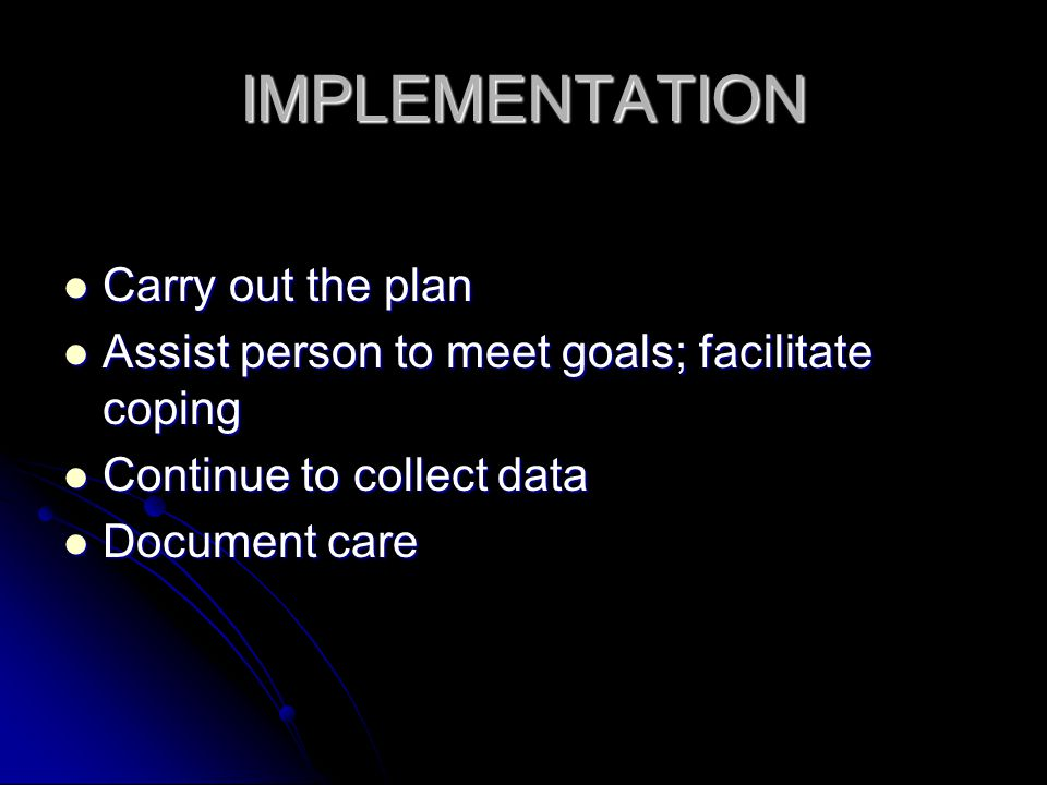 IMPLEMENTATION Carry out the plan
