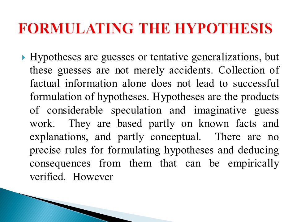hypothesis formulation When research is conducted hypothesis formulation is a preliminary step some types of research can be conducted without hypothesis like a descriptive study.
