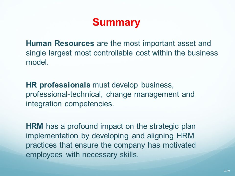 Summary Human Resources are the most important asset and single largest most controllable cost within the business model.
