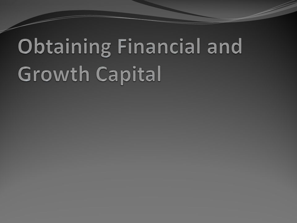 Obtaining Financial and Growth Capital
