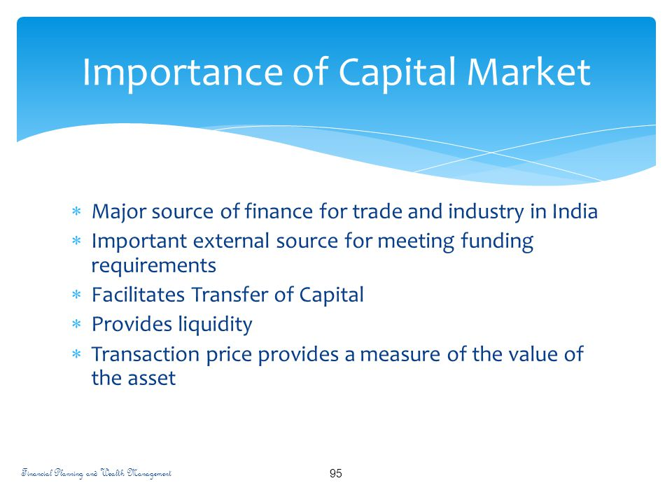 importance of capital market for the Importance of capital market for the economic development of india introduction: the capital market is the market for securities, where companies and.