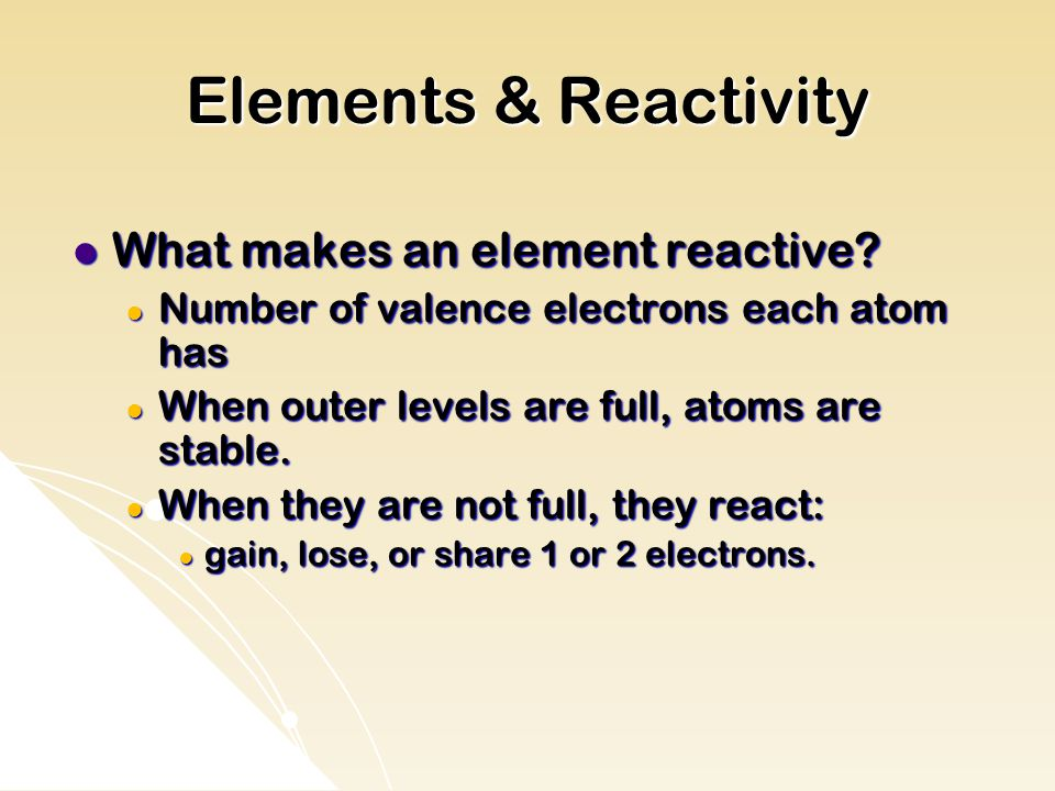 Elements & Reactivity What makes an element reactive