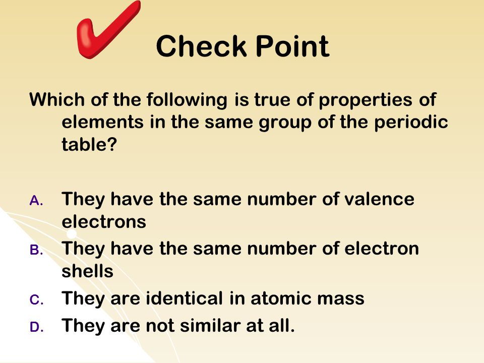 Check Point Which of the following is true of properties of elements in the same group of the periodic table