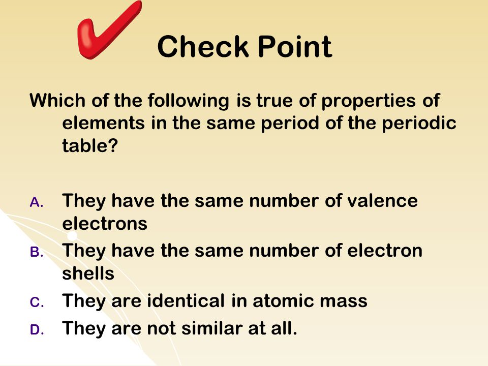 Check Point Which of the following is true of properties of elements in the same period of the periodic table