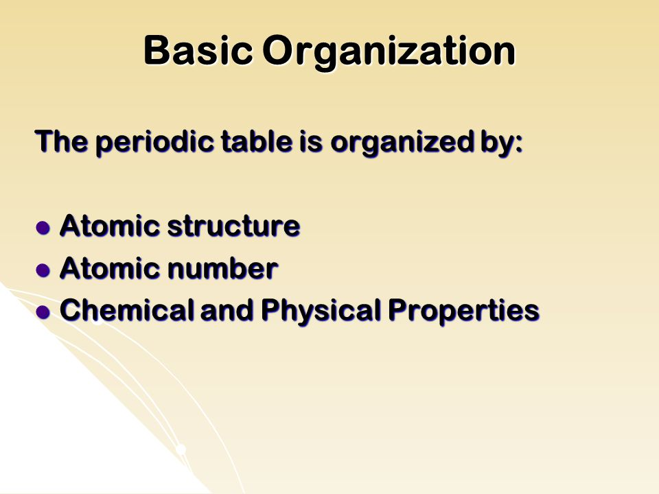 Basic Organization The periodic table is organized by: