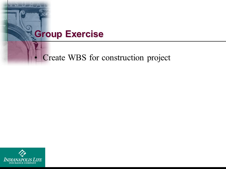 Group Exercise Create WBS for construction project