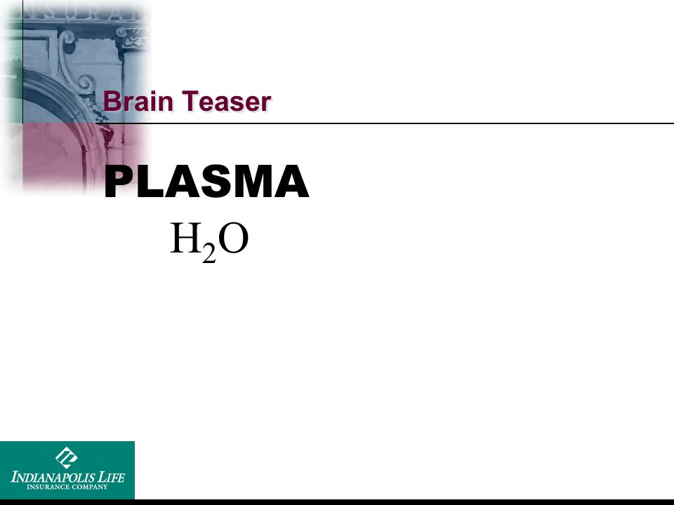 Brain Teaser PLASMA H2O Blood is thicker than water