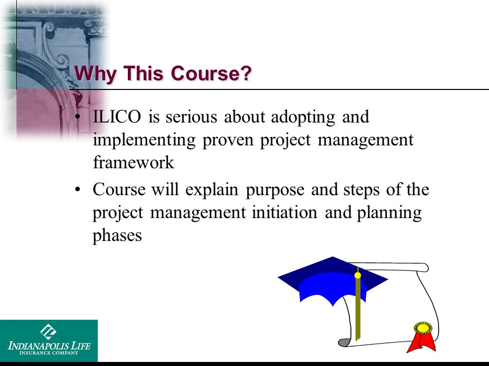 Why This Course ILICO is serious about adopting and implementing proven project management framework.