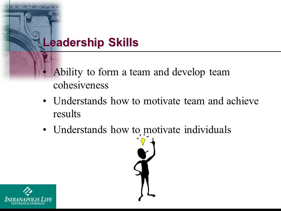 Leadership Skills Ability to form a team and develop team cohesiveness