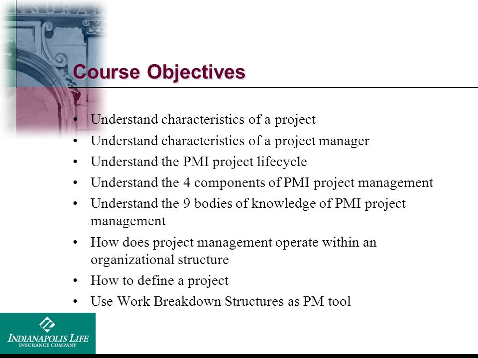 Course Objectives Understand characteristics of a project