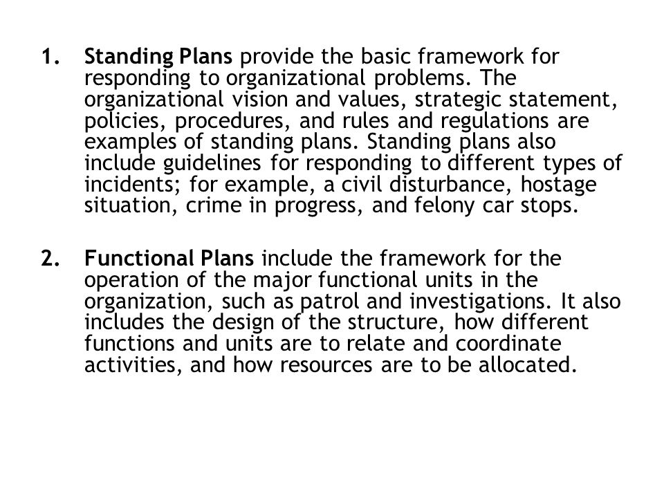 example of standing plans They also help to ensure accountability and a balanced approach to decision- making by giving members other than the premier and cabinet ministers an opportunity to review and report on the government's work: for example, departmental business plans, budgets, and bills standing committees do not develop bills or.