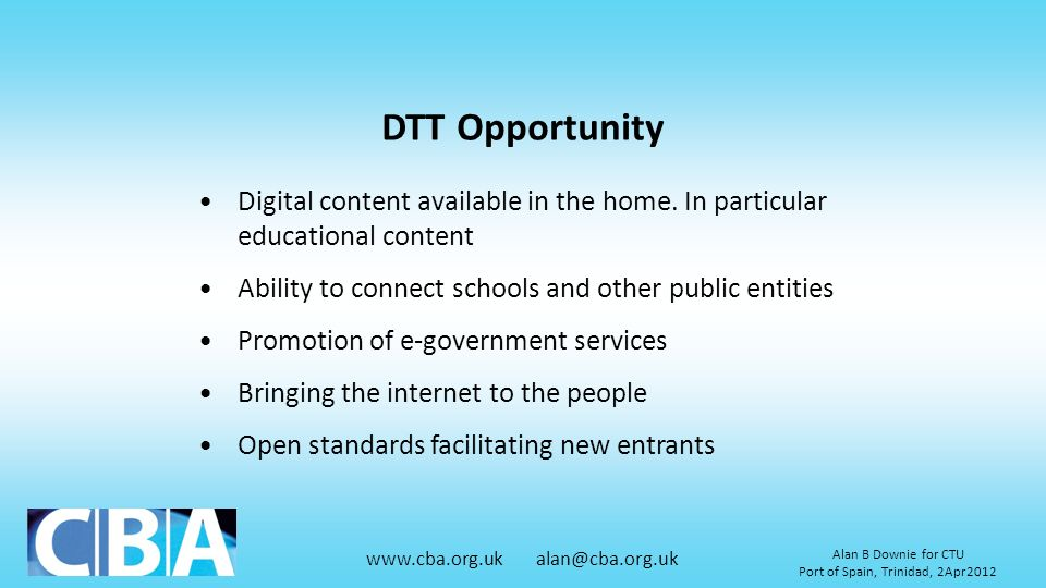 DTT Opportunity Digital content available in the home. In particular educational content. Ability to connect schools and other public entities.