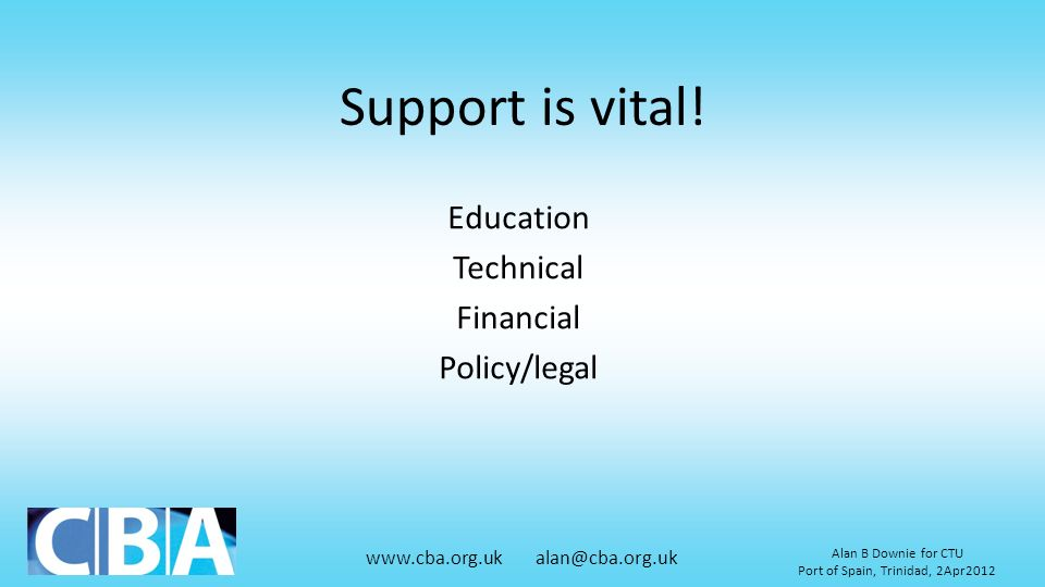 Support is vital! Education Technical Financial Policy/legal