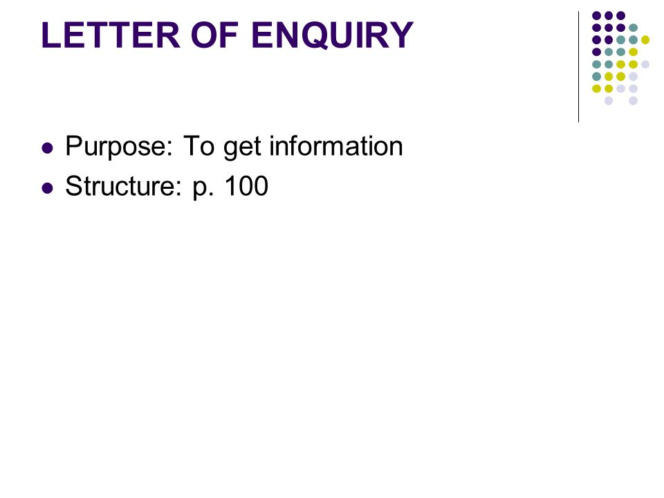 LETTER OF ENQUIRY Purpose: To get information Structure: p. 100