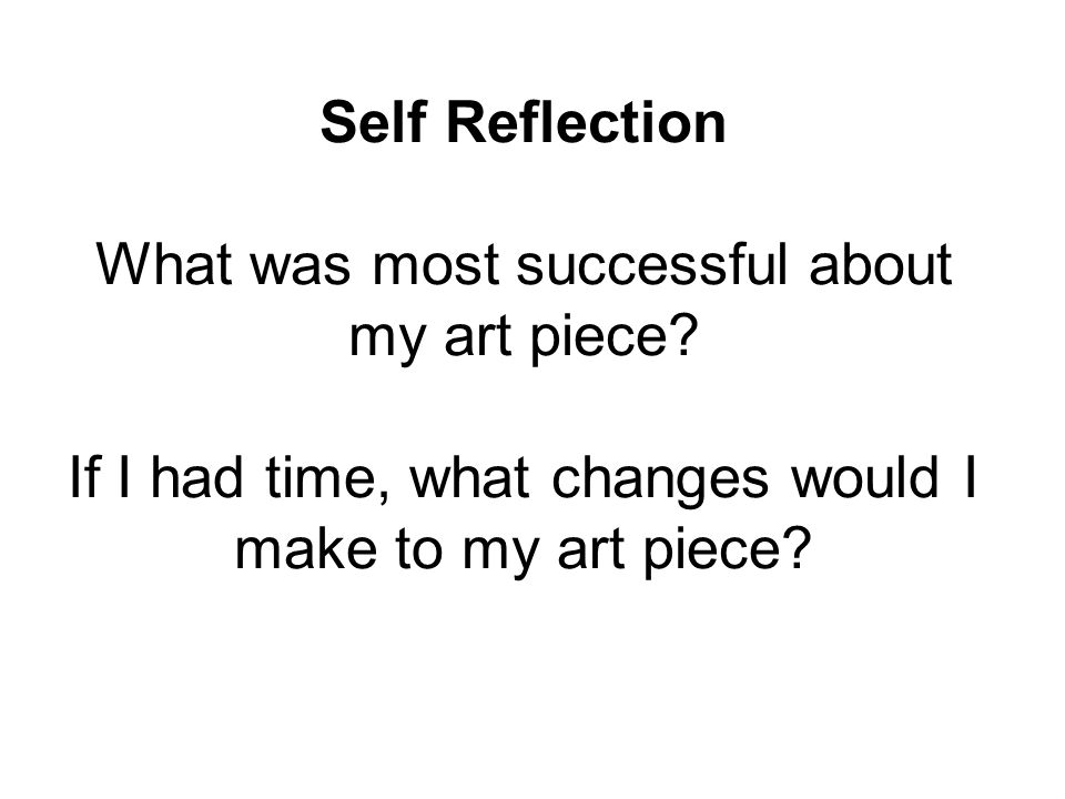 Self Reflection What was most successful about my art piece